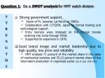 question 1 do a swot analysis for hmt watch division