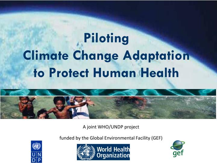 piloting climate change adaptation to protect human health n.