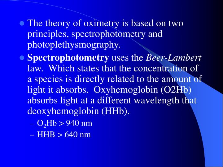 The theory of oximetry is based on two principles, spectrophotometry and photoplethysmography.