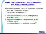 using the framework assess lending policies and procedures