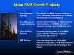 major r m growth projects