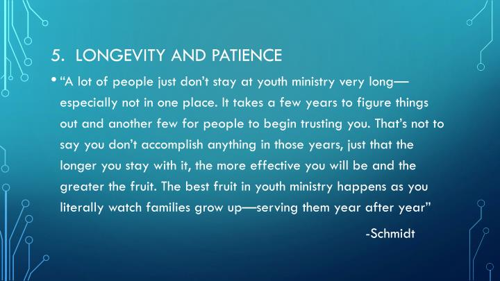5.  Longevity and patience