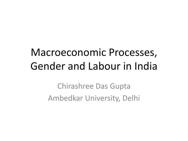 macroeconomic processes gender and labour in india n.