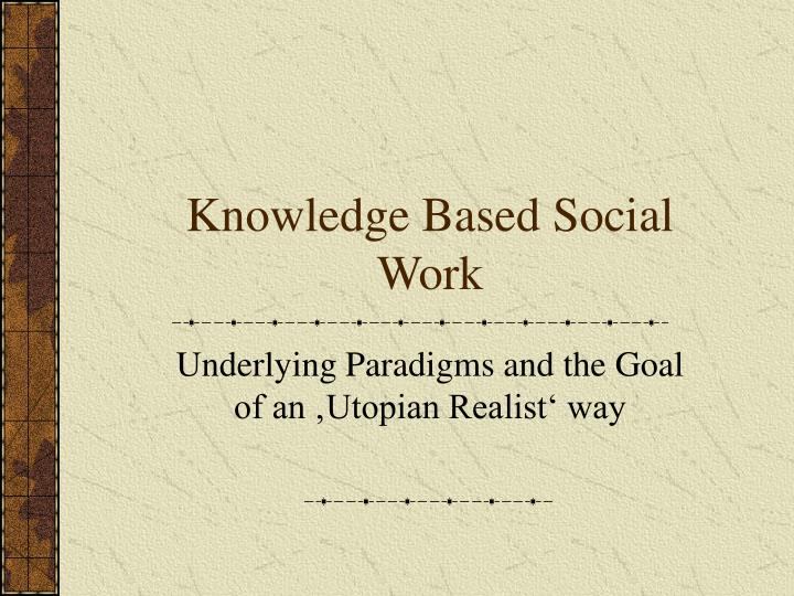 a discussion on the knowledge base of social work How social workers can use attachment theory in direct work  there are at least three key messages that emerge from the evidence when considering how social workers can use attachment theory and research in their direct work with families 1 a safe haven and a secure base.