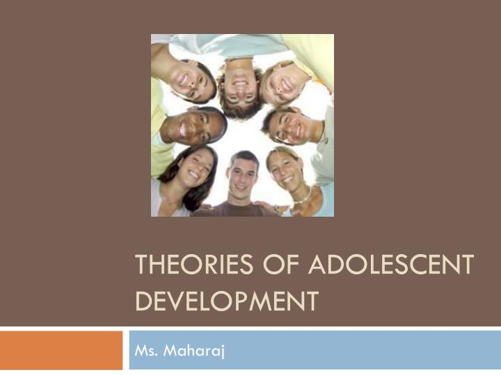 theories of adolescence The article provides an overview of theories of adolescence an introduction to the nature of theory in the field of adolescence a review of 10 families of the.