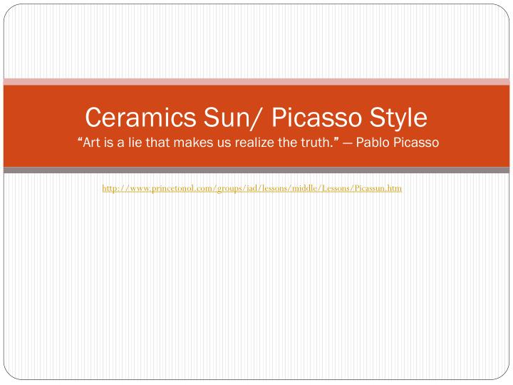 Ceramics sun picasso style art is a lie that makes us realize the truth pablo picasso
