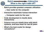 batch interactive what is the right trade off