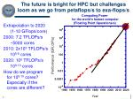 the future is bright for hpc but challenges loom as we go from petaflops s to exa flops s