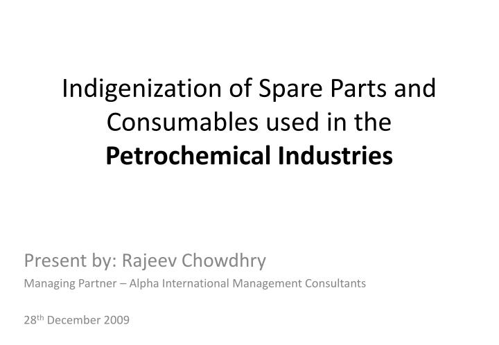 indigenization of spare parts and consumables used in the petrochemical industries n.