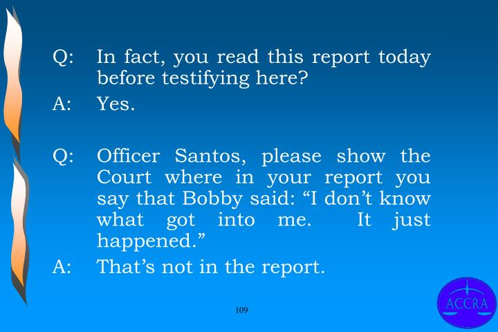 Q:		In fact, you read this report today 	before testifying here?