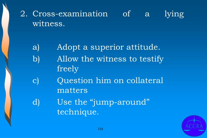 Cross-examination of a lying  witness.