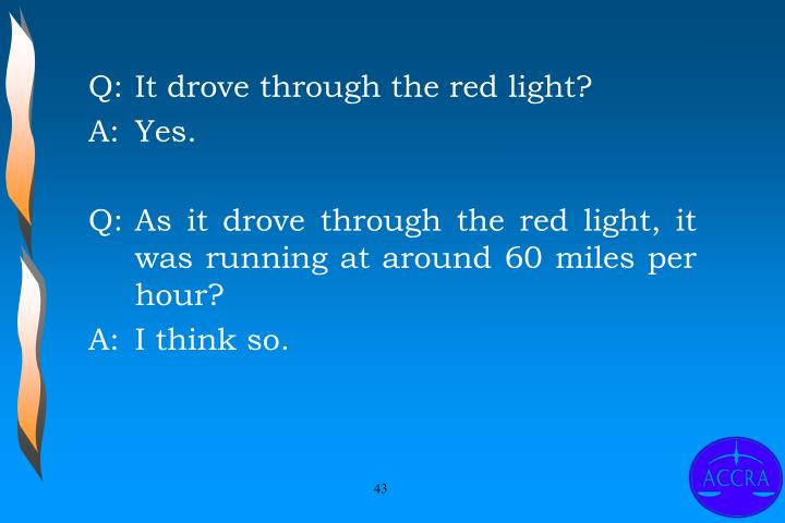 Q:	It drove through the red light?
