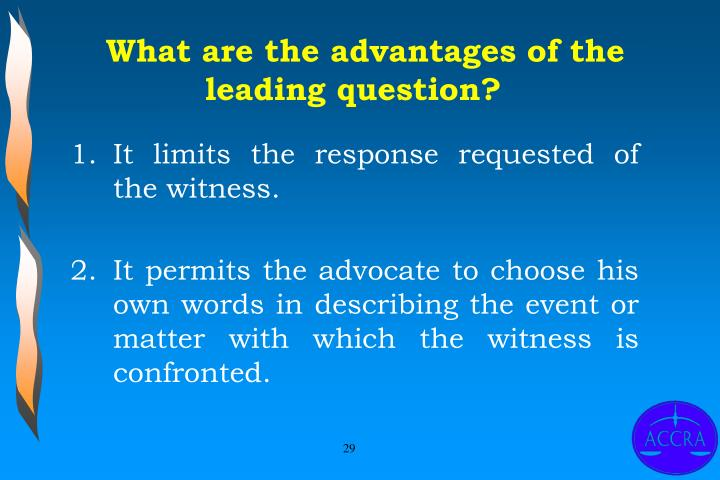 What are the advantages of the leading question?
