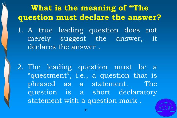 "What is the meaning of ""The question must declare the answer?"