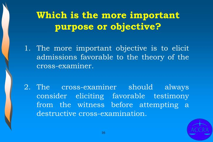Which is the more important purpose or objective?