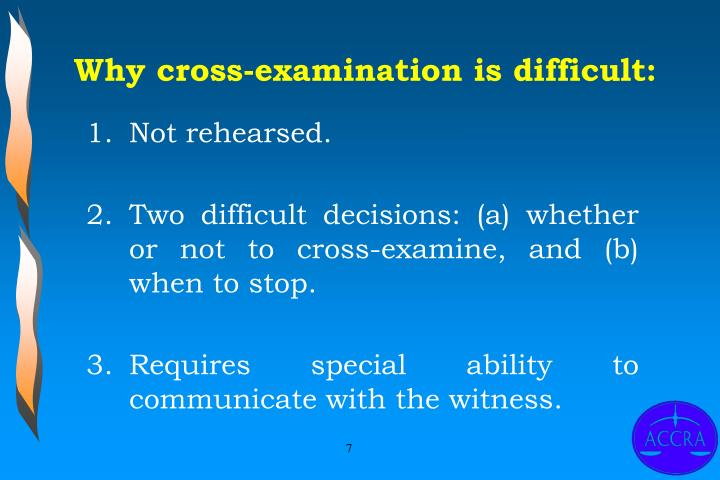 Why cross-examination is difficult: