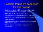 possible treatment sequence for this patient