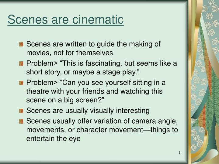 Scenes are cinematic