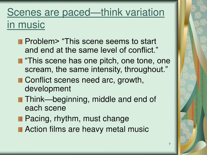 Scenes are paced—think variation in music