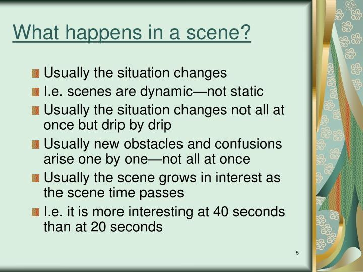 What happens in a scene?