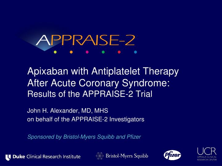 apixaban with antiplatelet therapy after acute coronary syndrome results of the appraise 2 trial n.