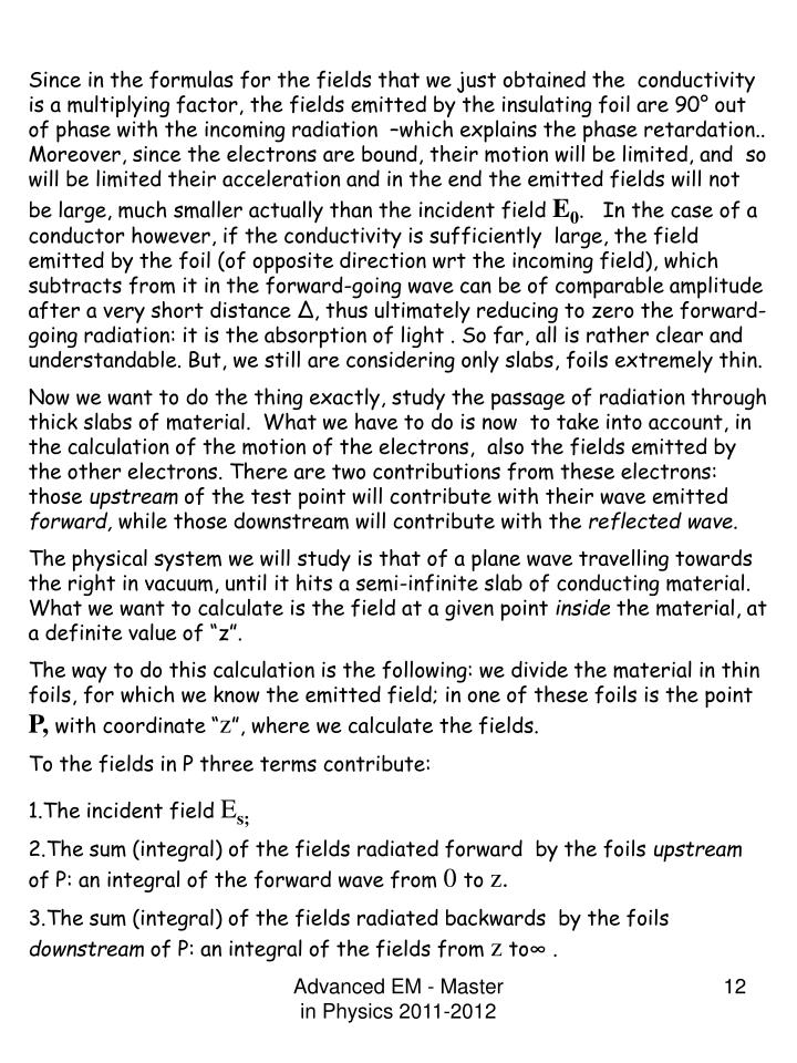Since in the formulas for the fields that we just obtained the  conductivity is a multiplying factor, the fields emitted by the insulating foil are 90° out of phase with the incoming radiation  –which explains the phase retardation..  Moreover, since the electrons are bound, their motion will be limited, and  so will be limited their acceleration and in the end the emitted fields will not be large, much smaller actually than the incident field