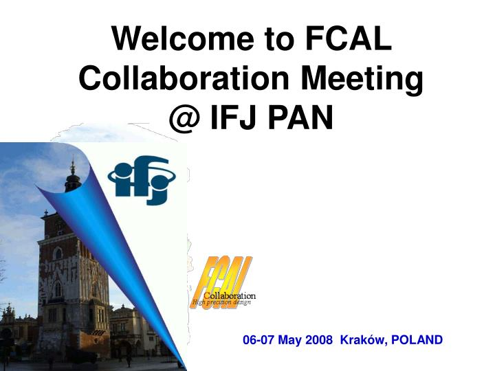 Welcome to fcal collaboration meeting @ ifj pan