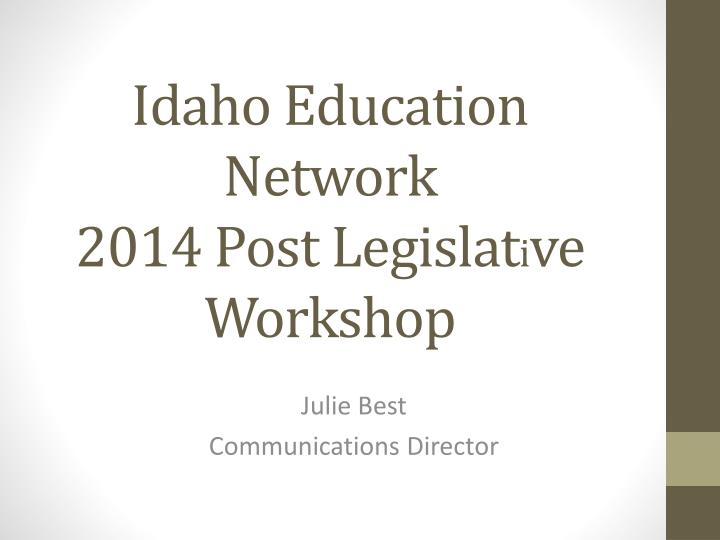 idaho education network 2014 post legislat i ve workshop n.