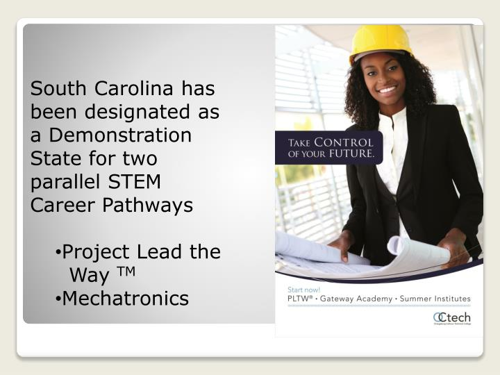 South Carolina has been designated as a Demonstration State for two parallel STEM Career Pathways