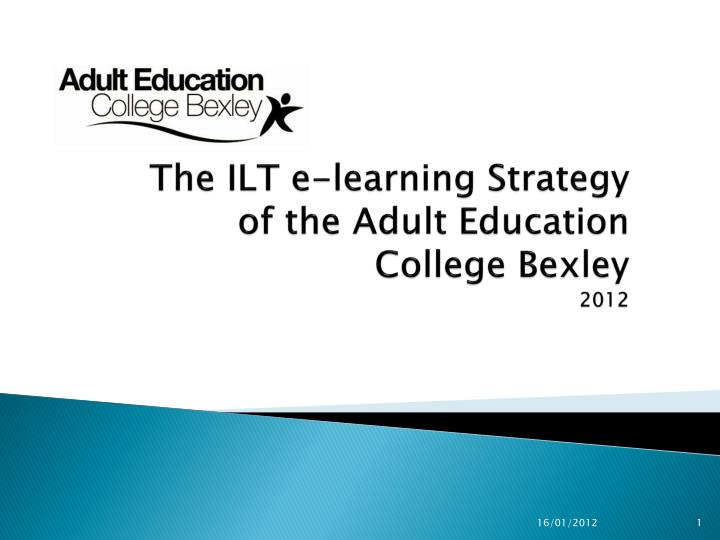 the ilt e learning strategy of the adult education college bexley 2012