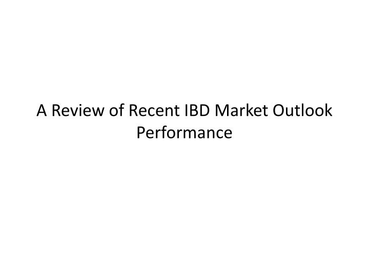 a review of recent ibd market outlook performance n.