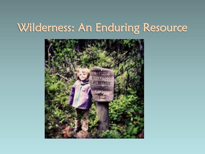 Wilderness: An Enduring Resource