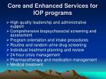 core and enhanced services for iop programs