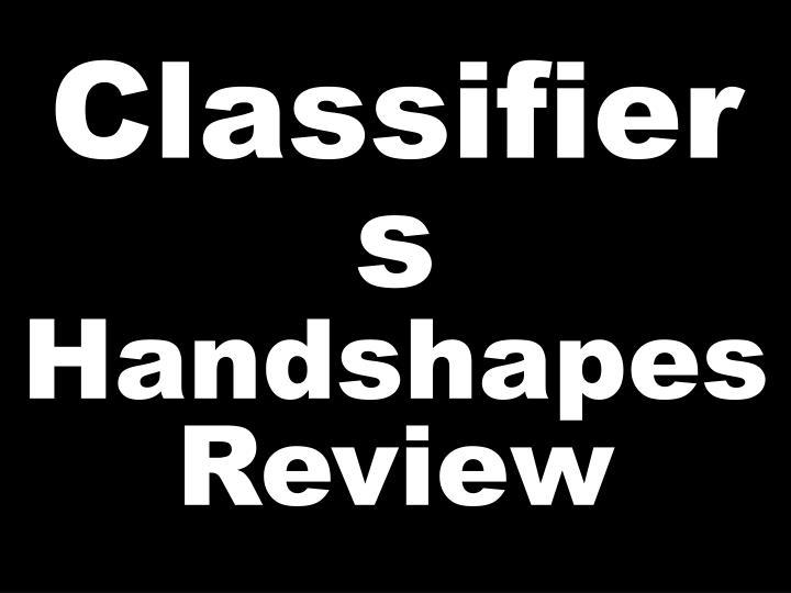Classifiers handshapes review