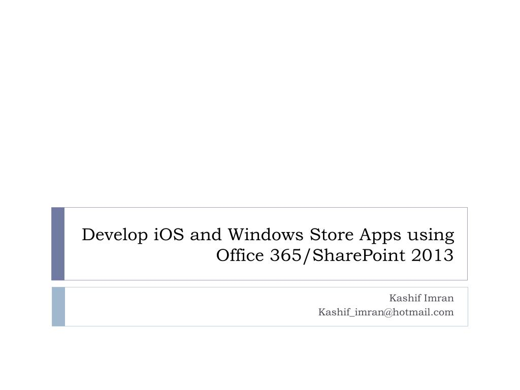 PPT - Develop iOS and Windows Store Apps using Office 365/SharePoint