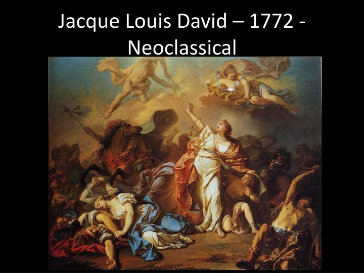 Jacque Louis David – 1772 - Neoclassical