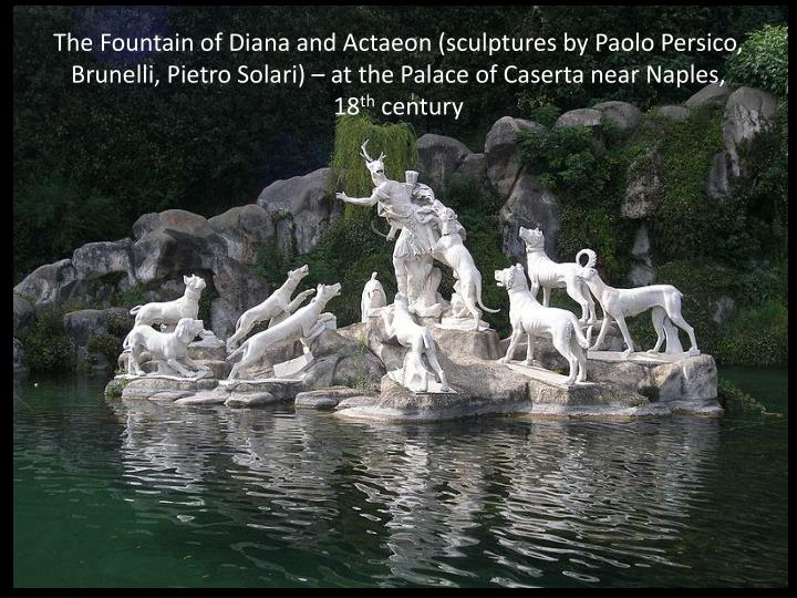 The Fountain of Diana and Actaeon (sculptures by Paolo Persico, Brunelli, Pietro Solari) – at the Palace of Caserta near Naples, 18