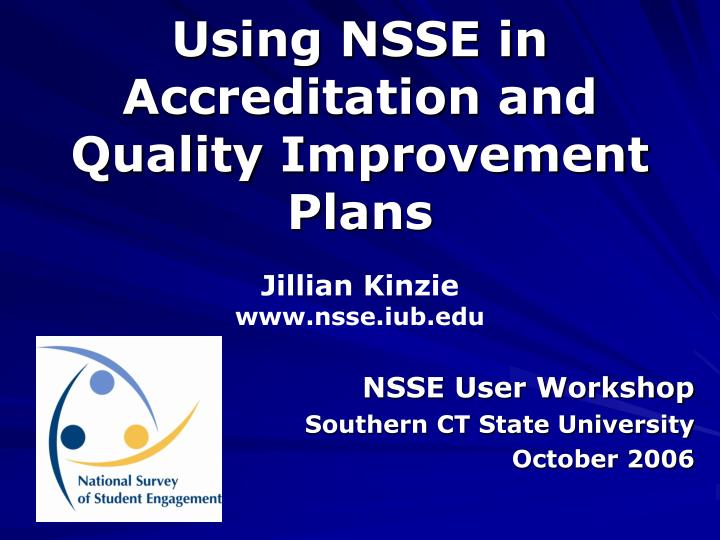 Using nsse in accreditation and quality improvement plans