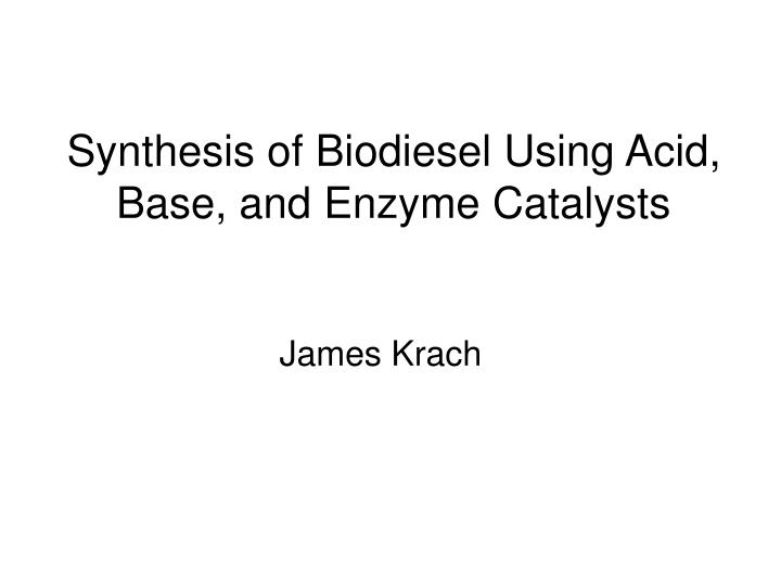 synthesis of biodiesel using acid base and enzyme catalysts n.
