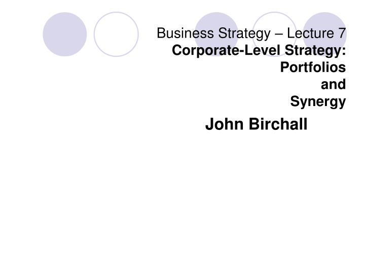 business strategy lecture 7 corporate level strategy portfolios and synergy n.
