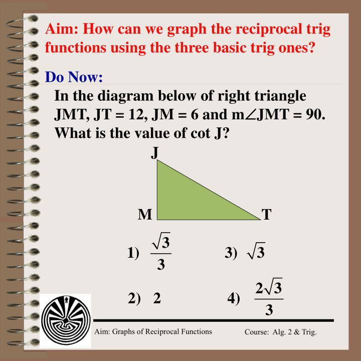 aim how can we graph the reciprocal trig functions using the three basic trig ones n.