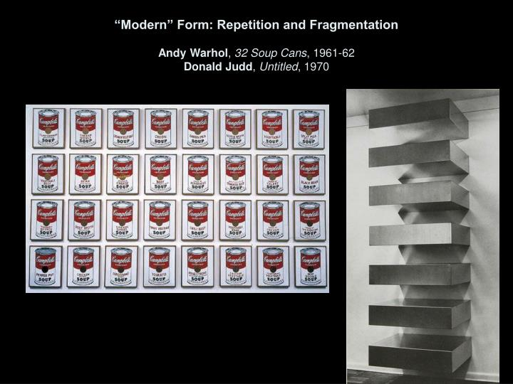 modern form repetition and fragmentation andy warhol 32 soup cans 1961 62 donald judd untitled 1970 n.