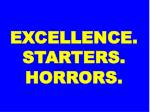 excellence starters horrors