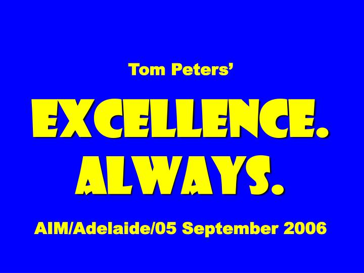 tom peters excellence always aim adelaide 05 september 2006 n.