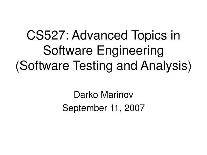 cs527 advanced topics in software engineering software testing and analysis n.