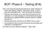 bcp phase 6 testing 816