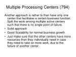 multiple processing centers 794