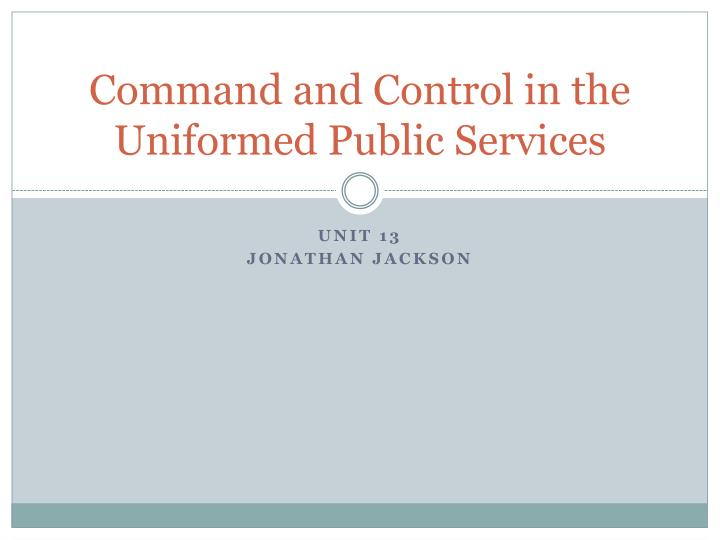 command and control in the uniformed public services n.