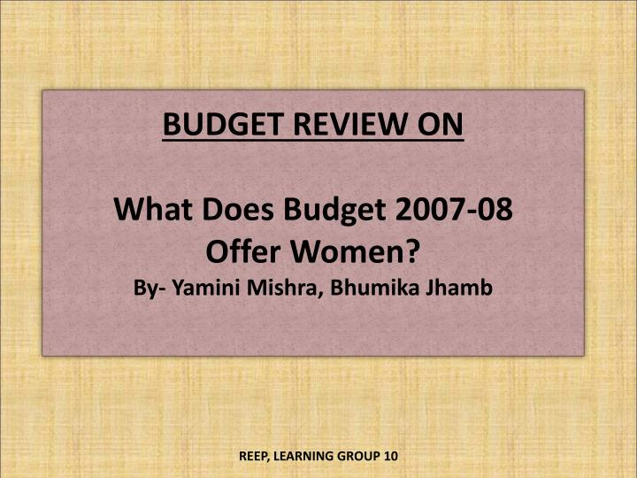 Budget review on what does budget 2007 08 offer women by yamini mishra bhumika jhamb