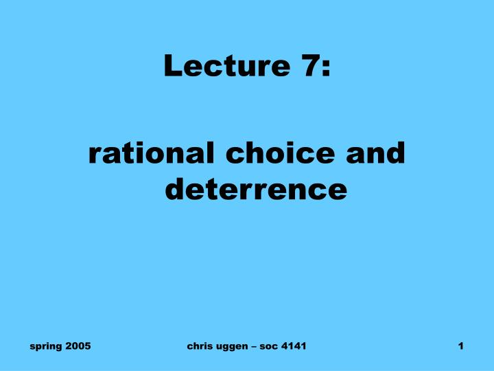 rational choice deterrence incapacitation and just desert Deterrence theory, individual sentencing decisions seemed driven exclusively by just deserts concerns there are many situations in which people wish to punish another.